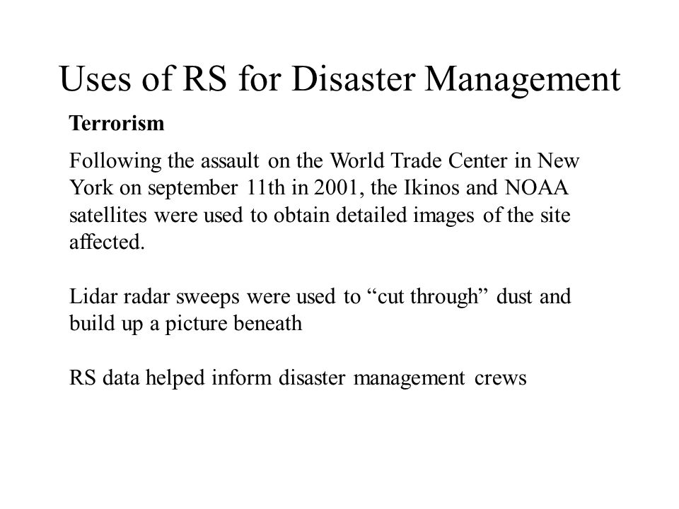 Uses of RS for Disaster Management Terrorism Following the assault on the World Trade Center in New York on september 11th in 2001, the Ikinos and NOA