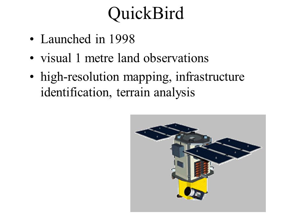 QuickBird Launched in 1998 visual 1 metre land observations high-resolution mapping, infrastructure identification, terrain analysis
