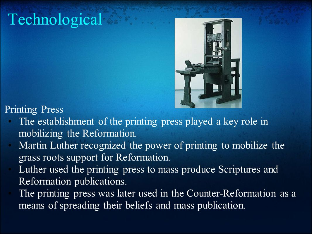 Technological Printing Press The establishment of the printing press played a key role in mobilizing the Reformation. Martin Luther recognized the pow