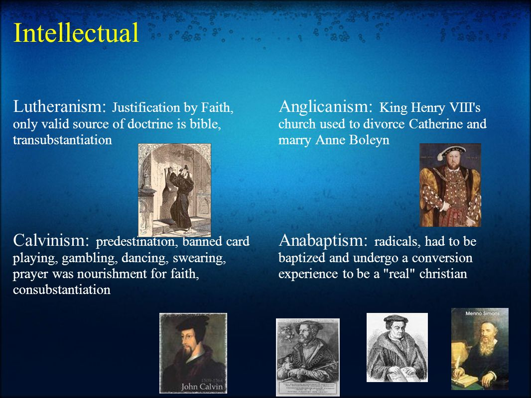 Intellectual Lutheranism: Justification by Faith, only valid source of doctrine is bible, transubstantiation Calvinism: predestination, banned card pl
