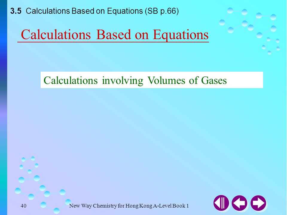 New Way Chemistry for Hong Kong A-Level Book 139 3.5 Calculations Based on Equations (SB p.65) Answer Example 3-11 Sodium hydrogencarbonate decomposes