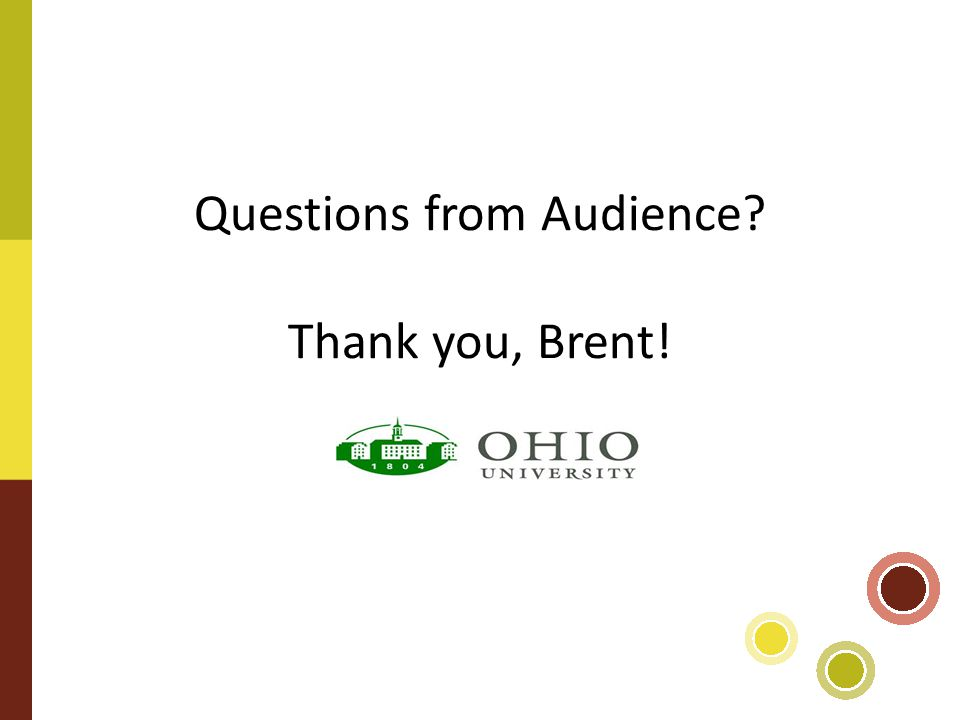 Questions from Audience Thank you, Brent!