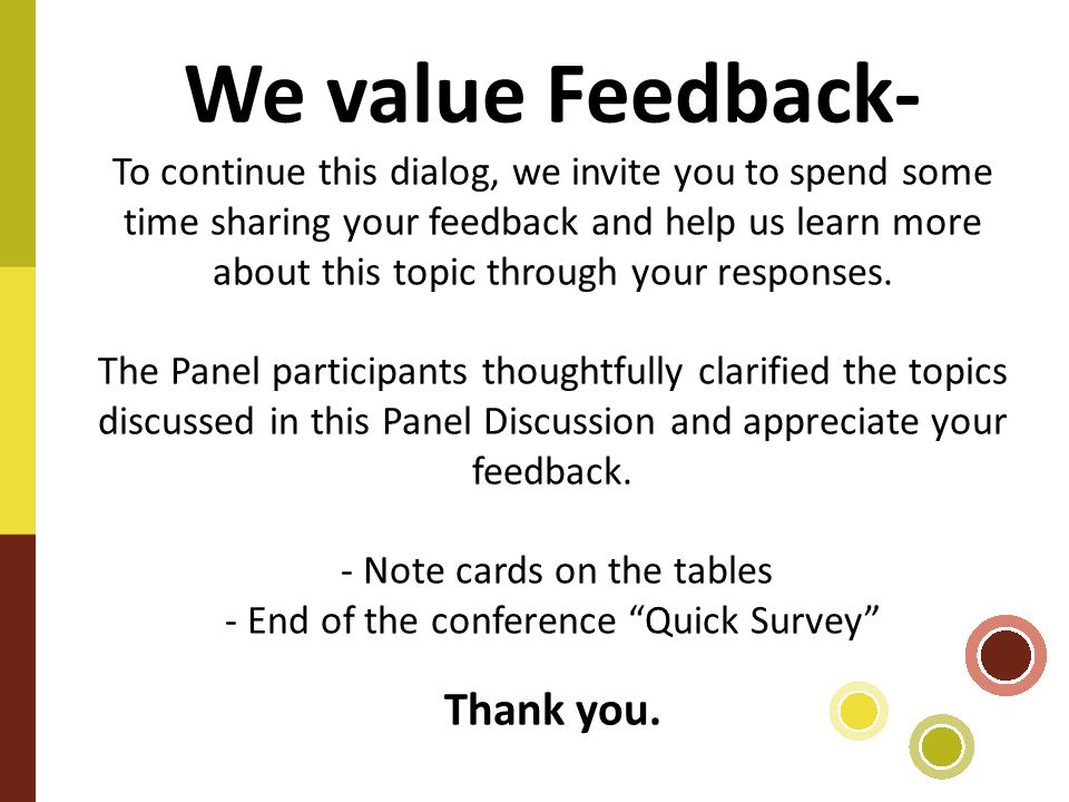 We value Feedback- To continue this dialog, we invite you to spend some time sharing your feedback and help us learn more about this topic through your responses.