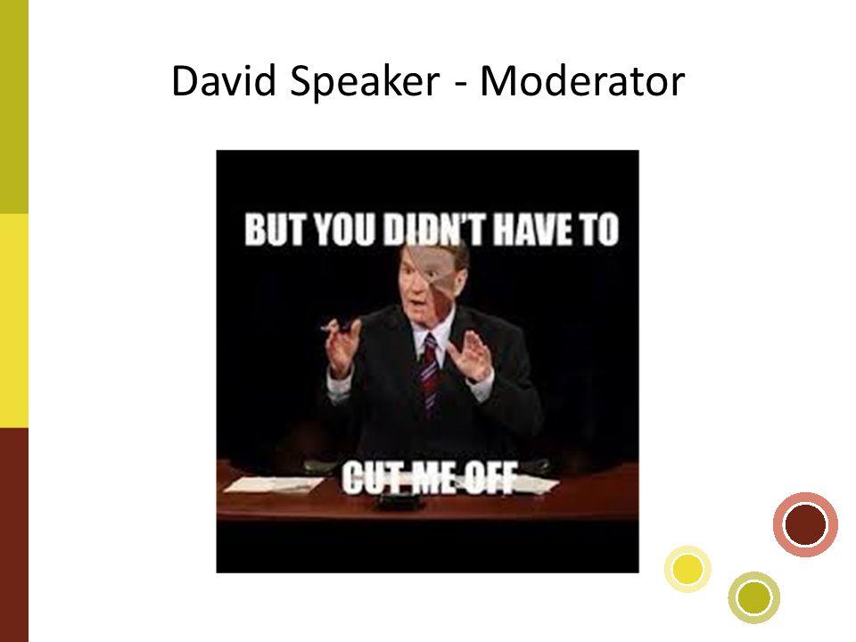 David Speaker - Moderator