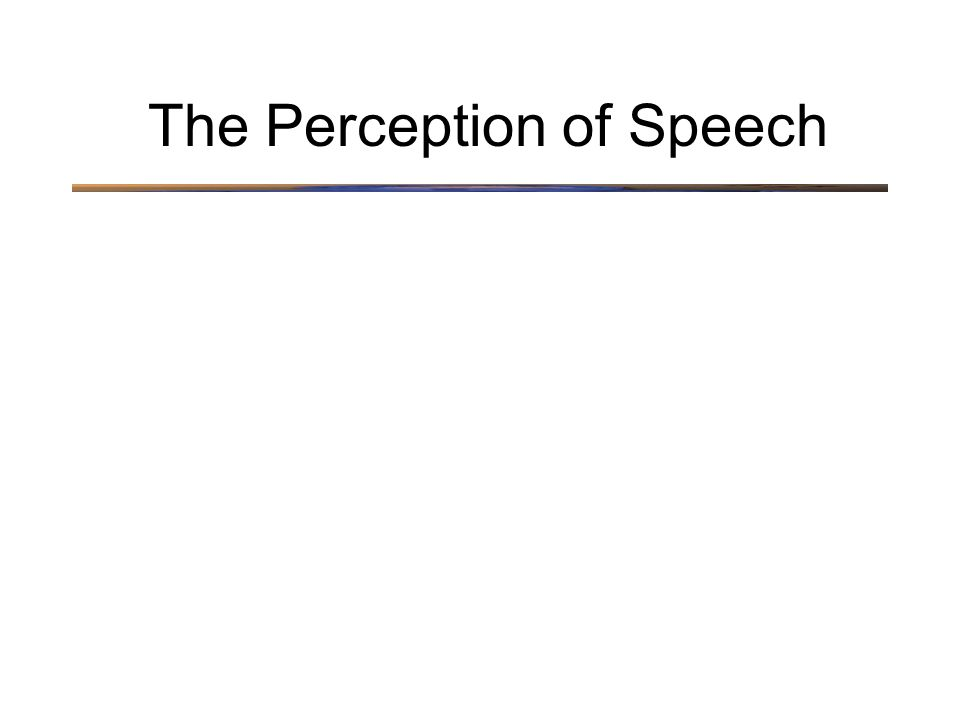 The Perception of Speech
