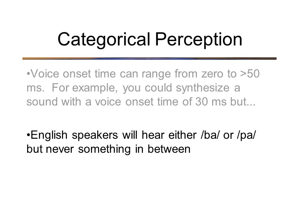 Voice onset time can range from zero to >50 ms.