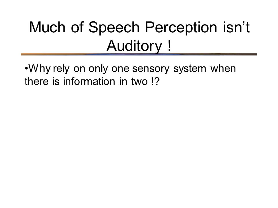 Why rely on only one sensory system when there is information in two !.