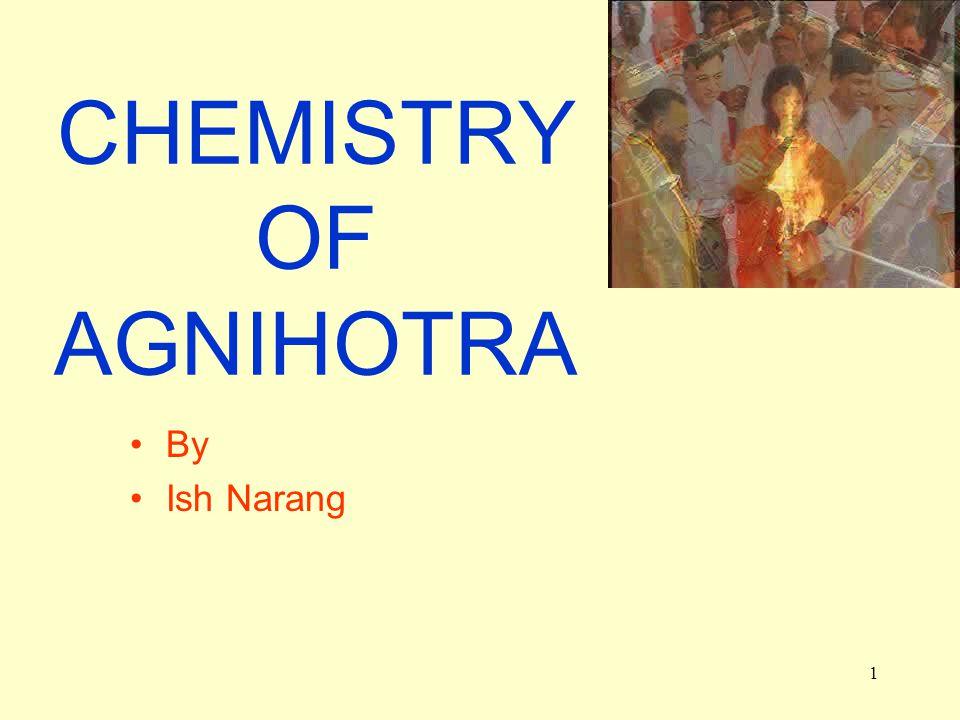 1 CHEMISTRY OF AGNIHOTRA By Ish Narang