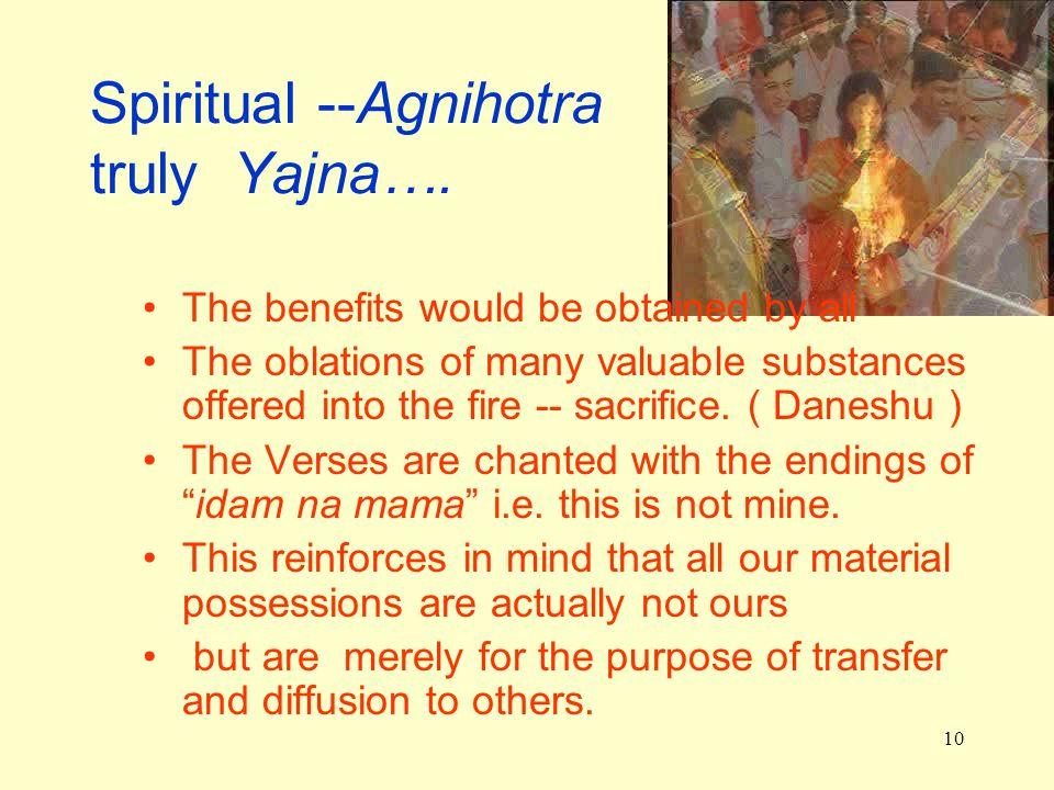 10 Spiritual --Agnihotra truly Yajna….