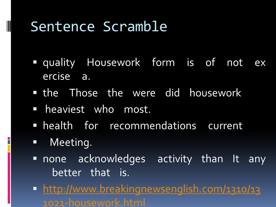 Sentence Scramble  quality Housework form is of not ex ercise a.