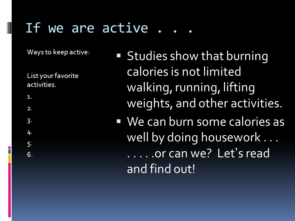 If we are active... Ways to keep active: List your favorite activities.