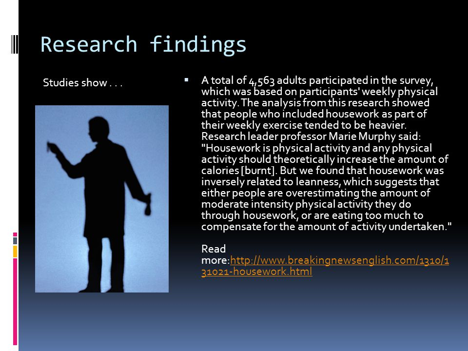 Research findings Studies show...