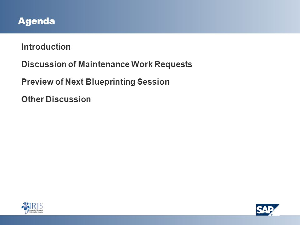 Agenda  Introduction  Discussion of Maintenance Work Requests  Preview of Next Blueprinting Session  Other Discussion