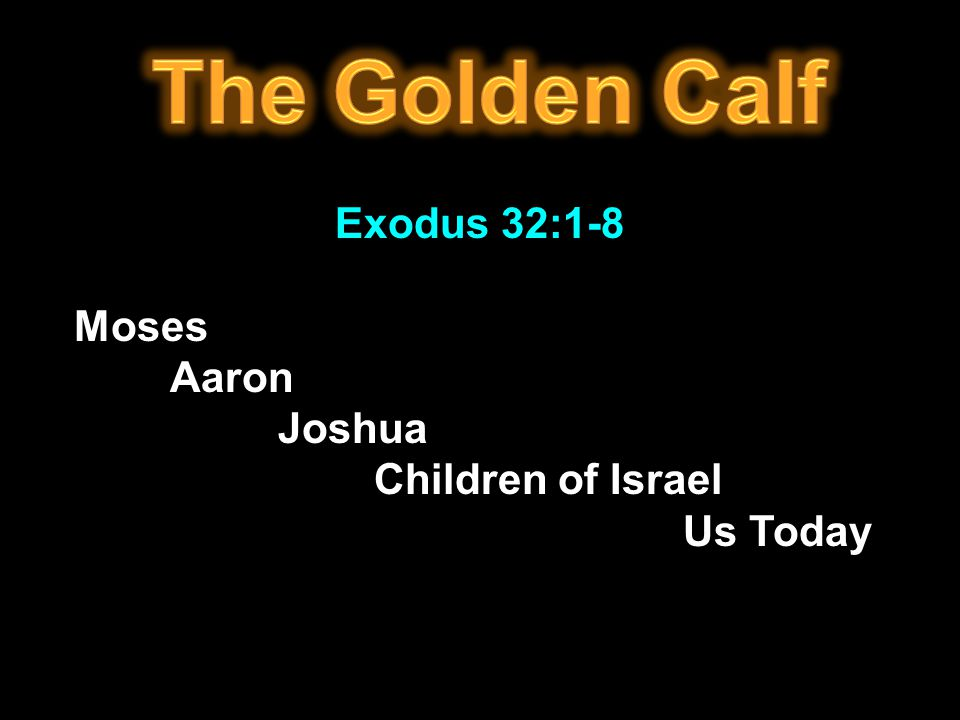 Exodus 32:1-8 Moses Aaron Joshua Children of Israel Us Today