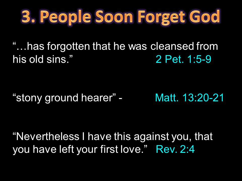 """…has forgotten that he was cleansed from his old sins."" 2 Pet. 1:5-9 ""stony ground hearer"" - Matt. 13:20-21 ""Nevertheless I have this against you, th"