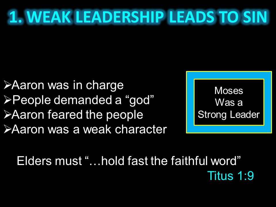 " Aaron was in charge  People demanded a ""god""  Aaron feared the people  Aaron was a weak character Moses Was a Strong Leader Elders must ""…hold fa"