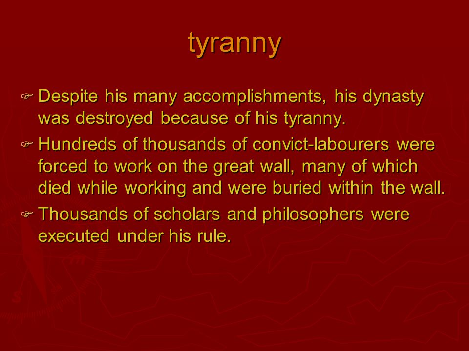 tyranny  Despite his many accomplishments, his dynasty was destroyed because of his tyranny.  Hundreds of thousands of convict-labourers were forced