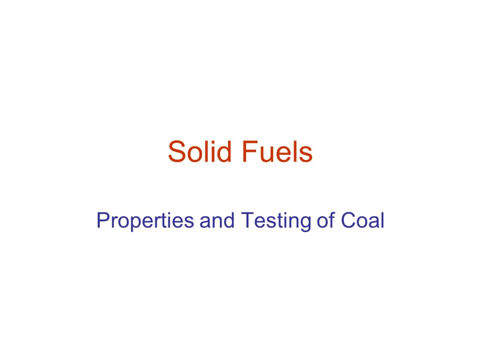 Solid Fuels Properties and Testing of Coal