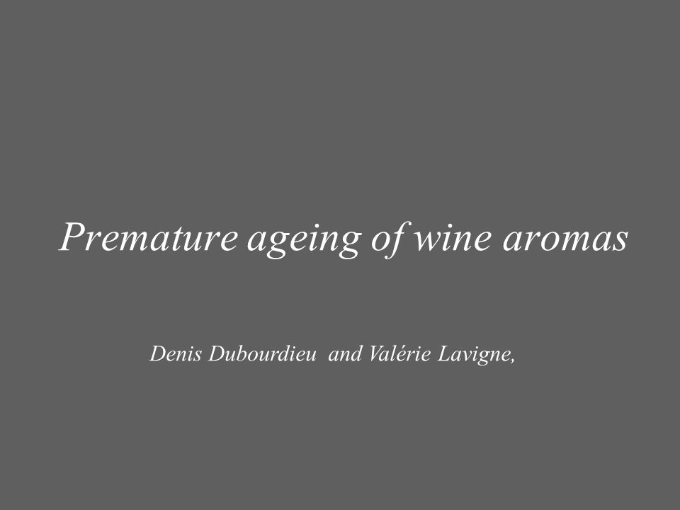 Premature ageing of wine aromas Denis Dubourdieu and Valérie Lavigne,