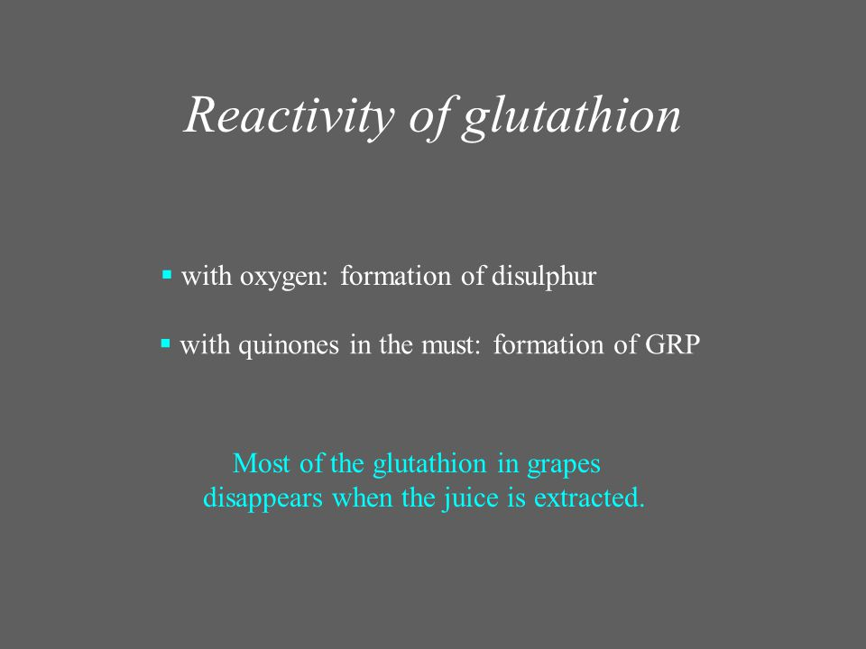 Reactivity of glutathion  with oxygen: formation of disulphur  with quinones in the must: formation of GRP Most of the glutathion in grapes disappea