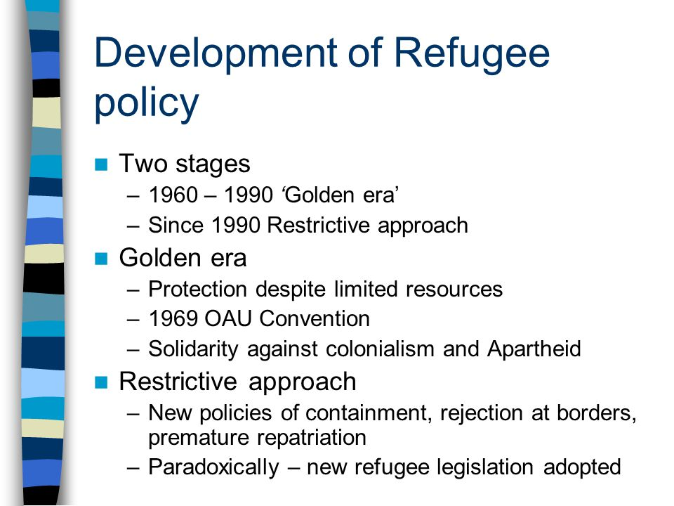 Development of Refugee policy Two stages –1960 – 1990 'Golden era' –Since 1990 Restrictive approach Golden era –Protection despite limited resources –