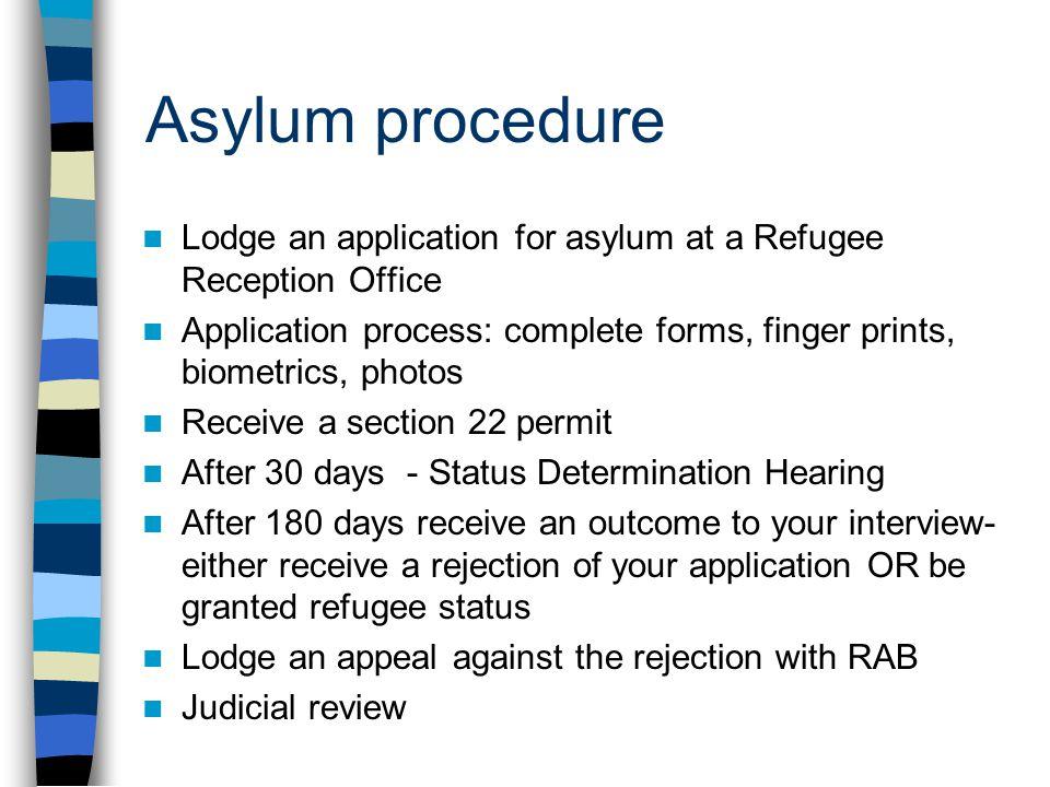 Asylum procedure Lodge an application for asylum at a Refugee Reception Office Application process: complete forms, finger prints, biometrics, photos
