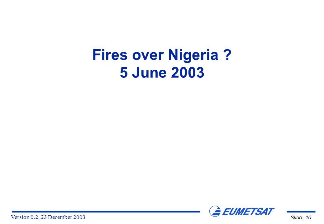 Version 0.2, 23 December 2003 Slide: 10 Fires over Nigeria ? 5 June 2003