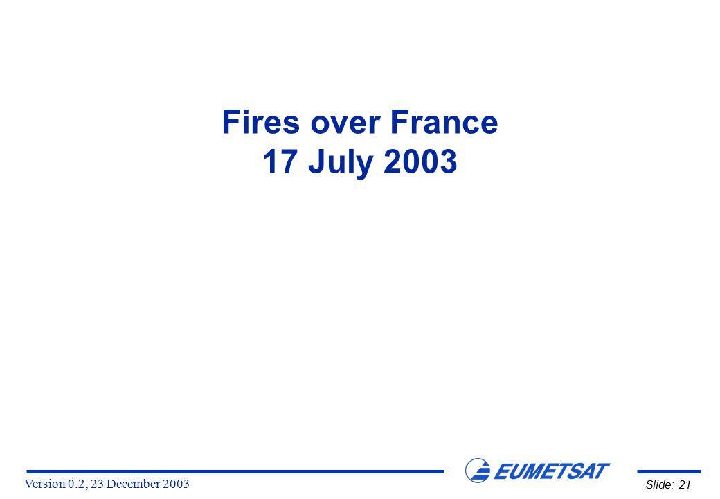 Version 0.2, 23 December 2003 Slide: 21 Fires over France 17 July 2003