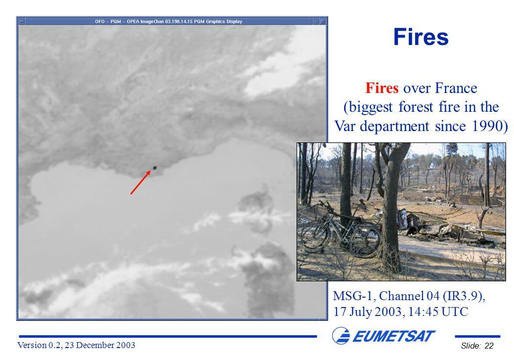 Version 0.2, 23 December 2003 Slide: 22 Fires Fires over France (biggest forest fire in the Var department since 1990) MSG-1, Channel 04 (IR3.9), 17 J