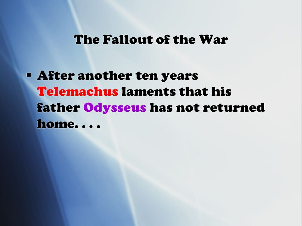 The Fallout of the War  After another ten years Telemachus laments that his father Odysseus has not returned home....