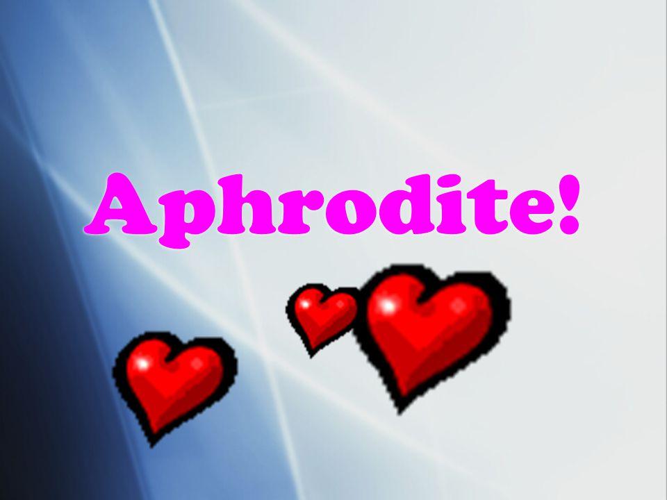 Aphrodite!