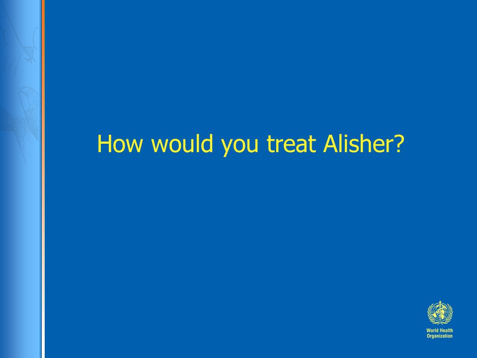 How would you treat Alisher?