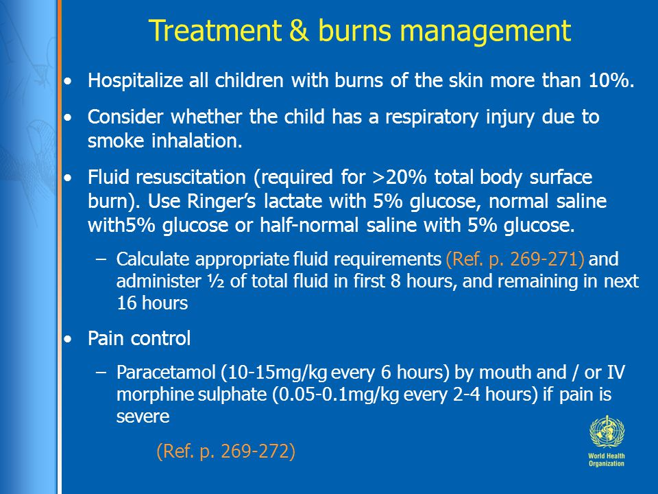 Treatment & burns management (Ref. p. 269-272) Hospitalize all children with burns of the skin more than 10%. Consider whether the child has a respira