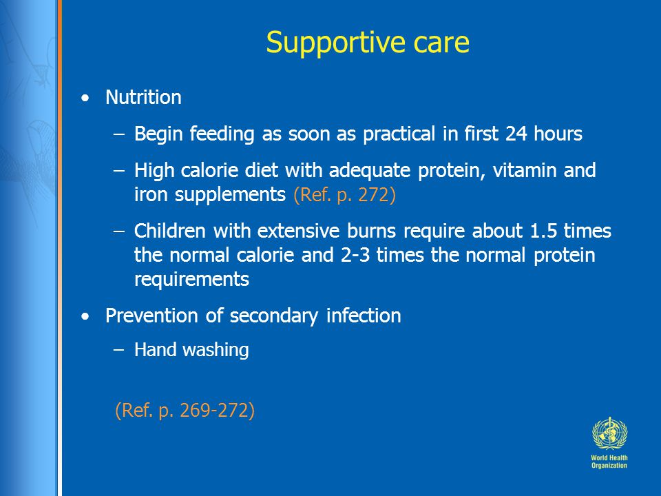 Supportive care (Ref. p. 269-272) Nutrition –Begin feeding as soon as practical in first 24 hours –High calorie diet with adequate protein, vitamin an