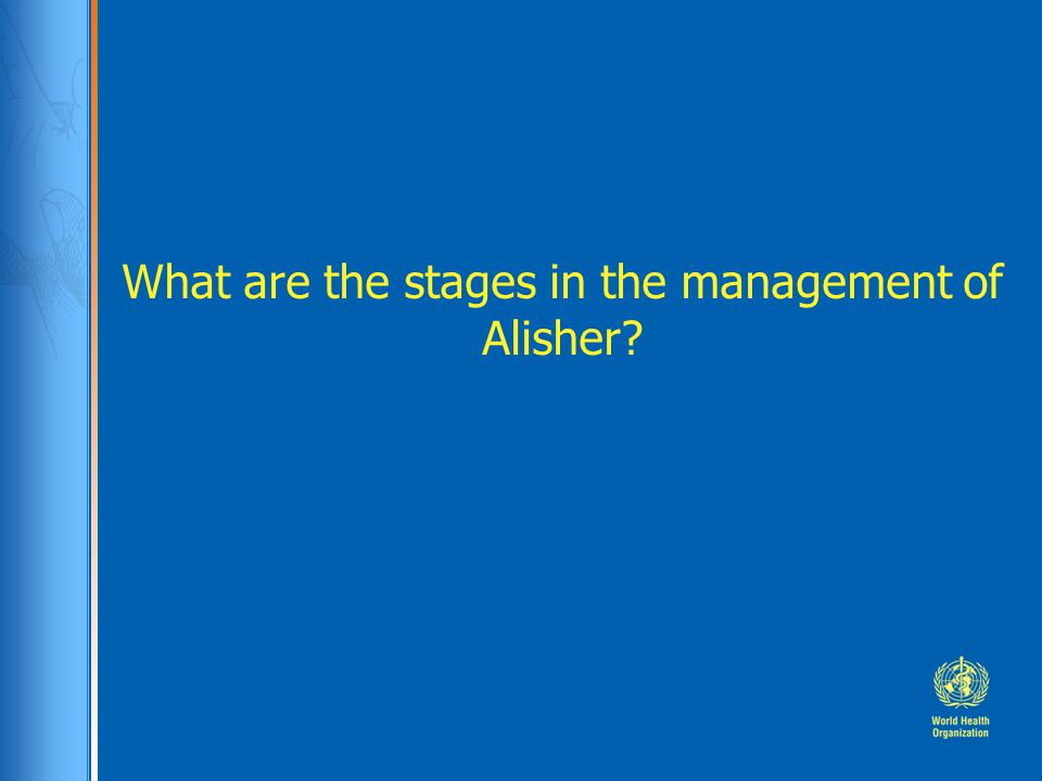 What are the stages in the management of Alisher?
