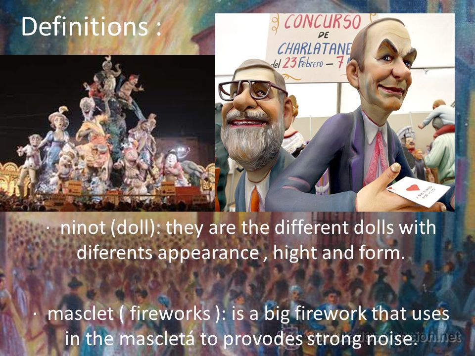 Definitions : · ninot (doll): they are the different dolls with diferents appearance, hight and form.