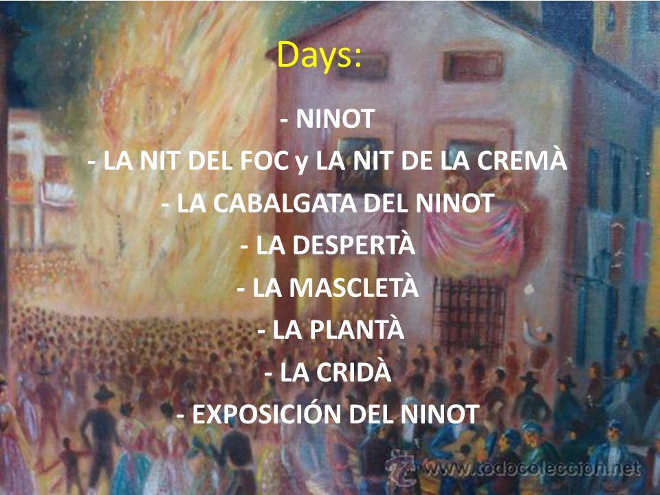 Days: - NINOT - LA NIT DEL FOC y LA NIT DE LA CREMÀ - LA CABALGATA DEL NINOT - LA DESPERTÀ - LA MASCLETÀ - LA PLANTÀ - LA CRIDÀ - EXPOSICIÓN DEL NINOT
