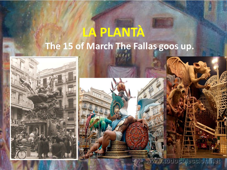 LA PLANTÀ The 15 of March The Fallas goos up.