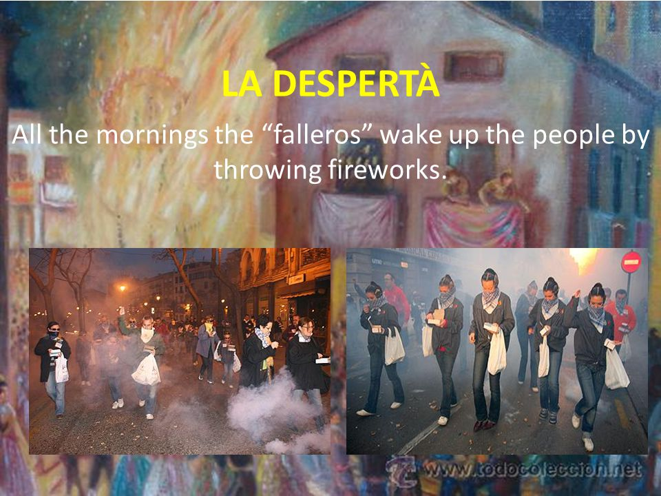 LA DESPERTÀ All the mornings the falleros wake up the people by throwing fireworks.