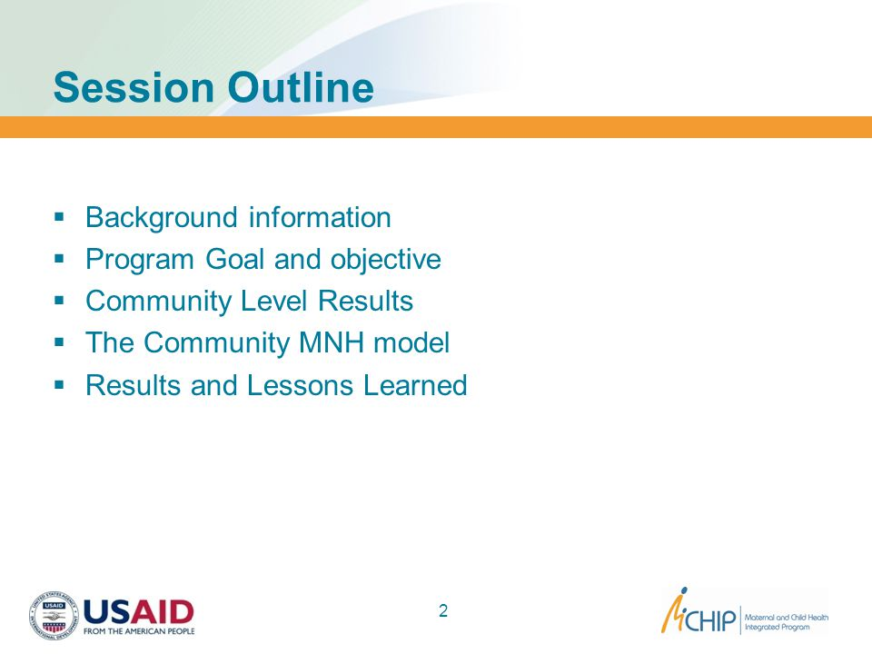 Session Outline  Background information  Program Goal and objective  Community Level Results  The Community MNH model  Results and Lessons Learned 2