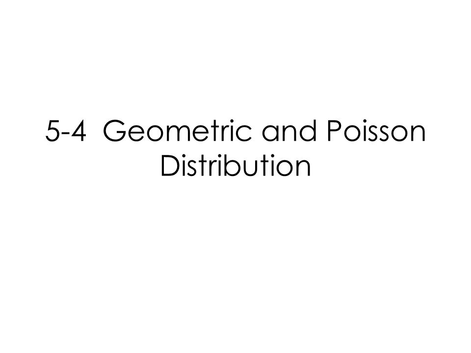 5-4 Geometric and Poisson Distribution