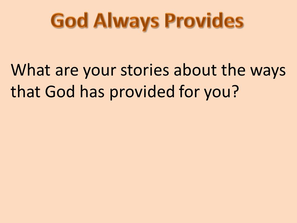 What are your stories about the ways that God has provided for you