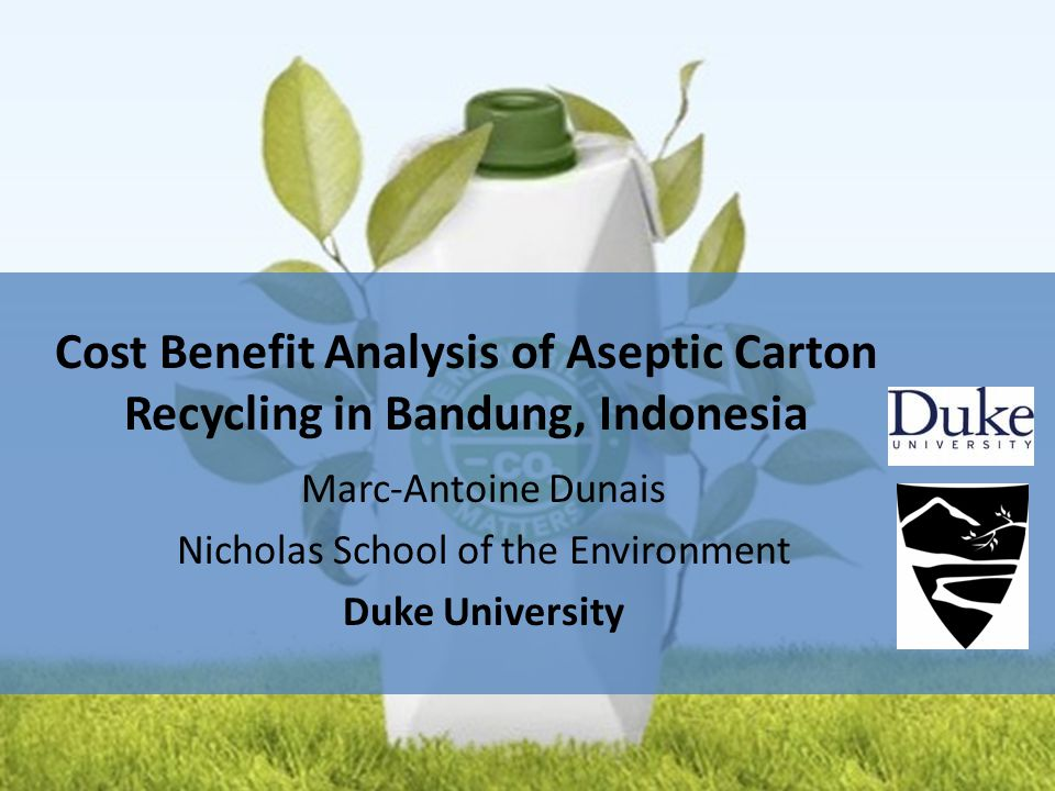 Marc-Antoine Dunais Nicholas School of the Environment Duke University Cost Benefit Analysis of Aseptic Carton Recycling in Bandung, Indonesia