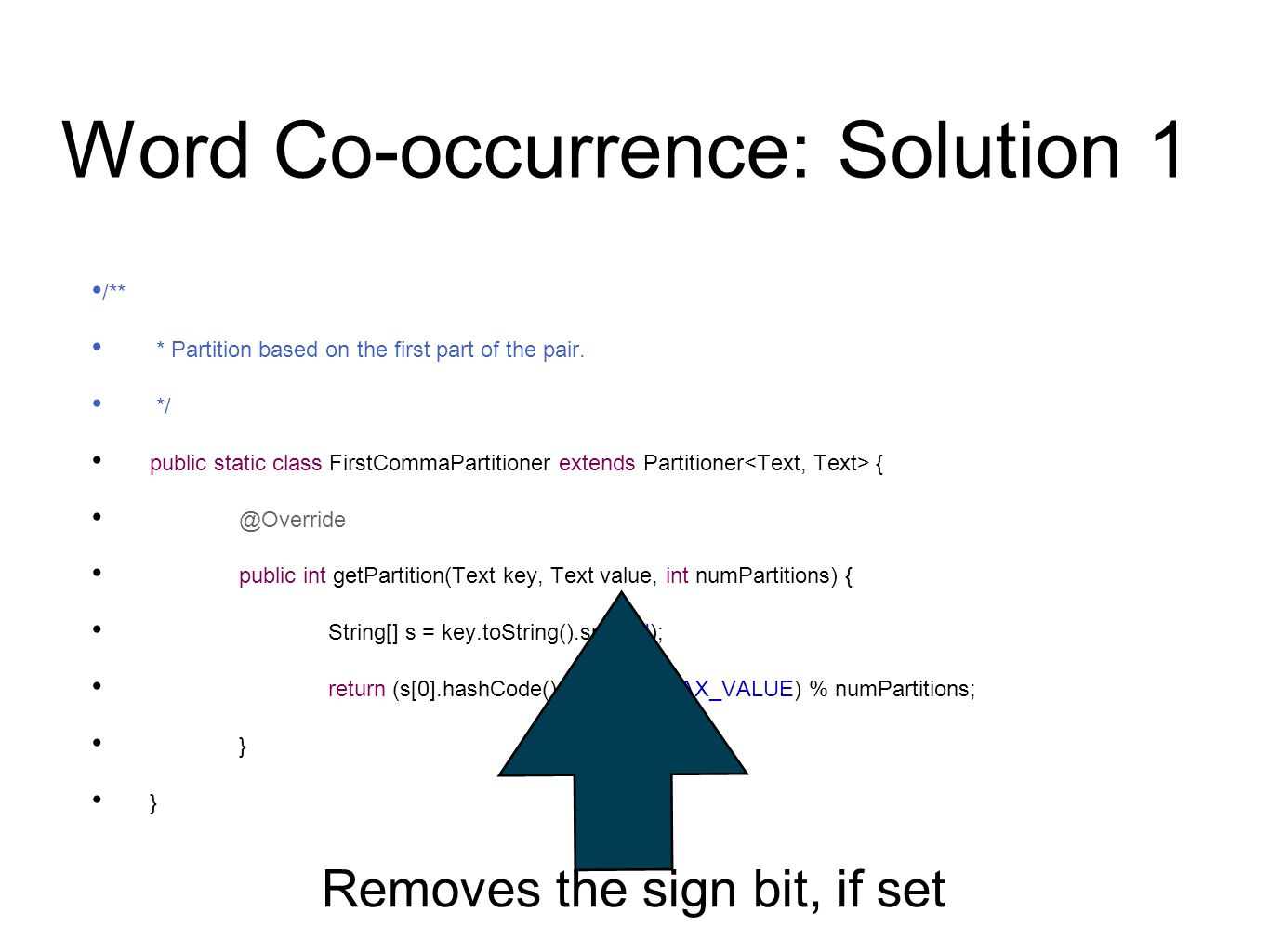 Word Co-occurrence: Solution 1 /** * Partition based on the first part of the pair.