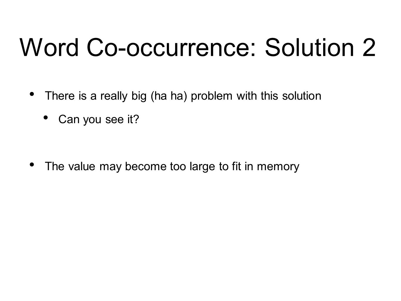 Word Co-occurrence: Solution 2 There is a really big (ha ha) problem with this solution Can you see it.