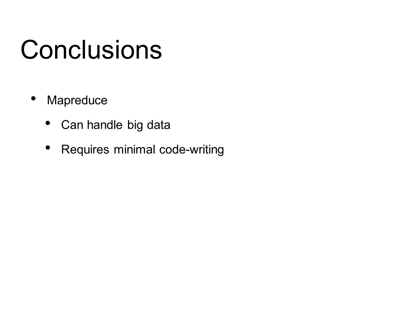 Conclusions Mapreduce Can handle big data Requires minimal code-writing