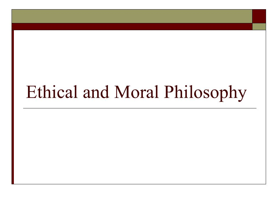 Ethical and Moral Philosophy