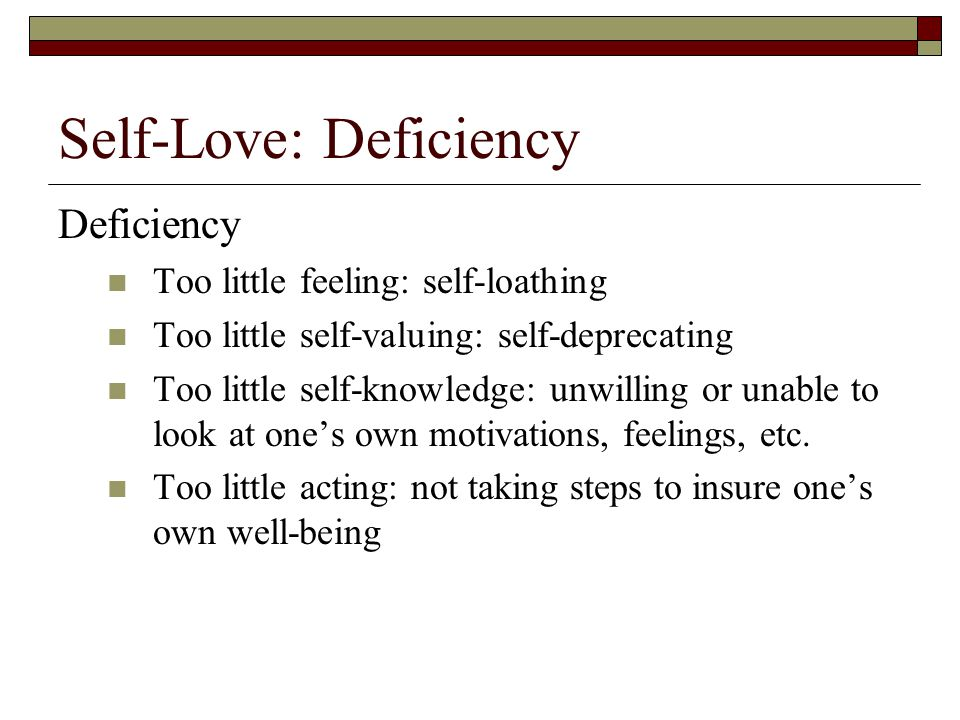 Self-Love: Principal Characteristics Characteristics of self-love Having feelings of care, appreciation, and respect for others Valuing yourself--flows from feelings of self- love Knowing yourself--a long, often arduous, and never completed task Acting in ways that promote your genuine flourishing