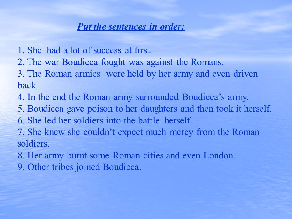 Check it, please.1. The war Boudicca fought was against the Romans.