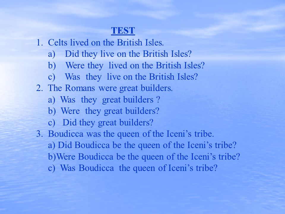 TEST 1. Celts lived on the British Isles. a) Did they live on the British Isles.